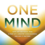 Larry Dossey MD on His Book One Mind: Why Greater Consciousness Matters