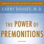 Dr. Larry Dossey and the Power of Premonitions
